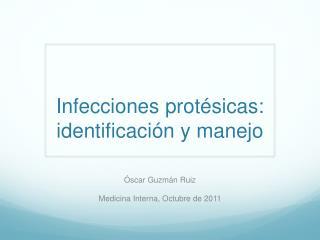 Infecciones protésicas :  identificación y manejo