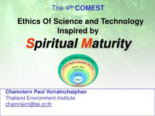 The 4 th  COMEST E thics Of Science and Technology Inspired by S piritual  M aturity