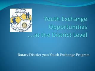 Youth Exchange Opportunities                          ….at the District Level