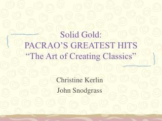 "Solid Gold:  PACRAO'S GREATEST HITS ""The Art of Creating Classics"""