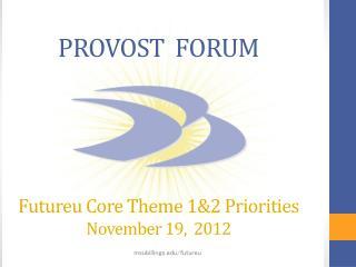 PROVOST  FORUM Futureu Core Theme 1&2 Priorities November 19,  2012