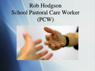 Rob Hodgson School Pastoral Care Worker (PCW)