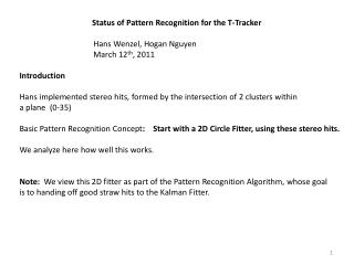 Status of Pattern Recognition for the T-Tracker Hans Wenzel, Hogan Nguyen March 12 th , 2011
