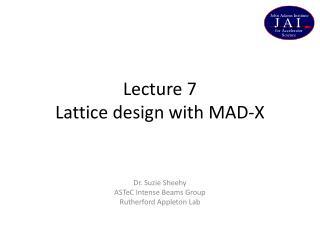 Lecture  7 Lattice design with MAD-X