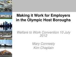 Making it Work for Employers in the Olympic Host Boroughs Welfare to Work Convention 10 July 2012