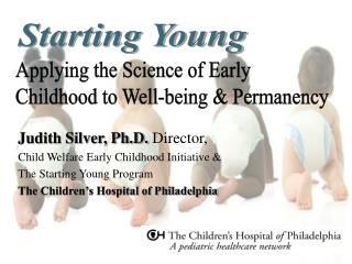 Judith Silver, Ph.D.  Director,  Child Welfare Early Childhood Initiative &