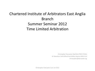 Chartered Institute of Arbitrators East Anglia Branch Summer Seminar 2012 Time Limited Arbitration