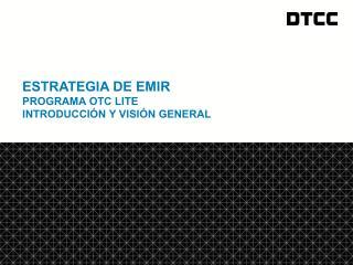 ESTRATEGIA  De EMIR PROGRAMA OTC Lite IntroducCi ó n Y  VISIóN  GENERAL
