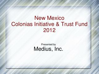 New Mexico Colonias Initiative and Trust Fund 2012