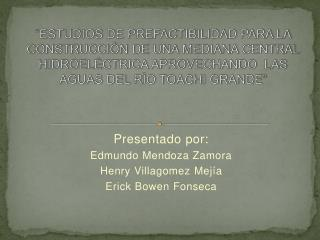 Presentado por: Edmundo Mendoza Zamora Henry  Villagomez  Mejía Erick  Bowen  Fonseca