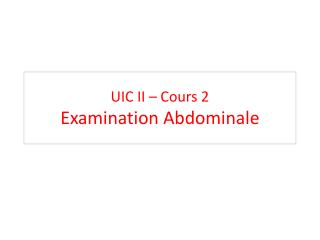 UIC II –  Cours  2 Examination  Abdominale