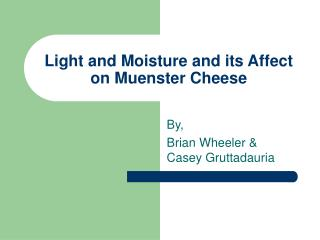 Light and Moisture and its Affect on Muenster Cheese