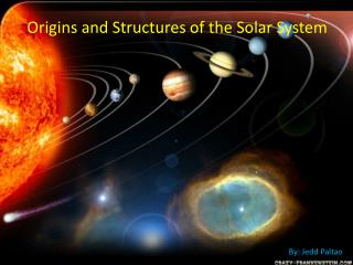 Origins and Structures of the Solar System
