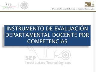 INSTRUMENTO DE EVALUACIÓN DEPARTAMENTAL DOCENTE POR COMPETENCIAS