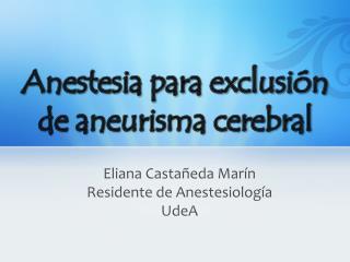 Eliana Castañeda Marín Residente de Anestesiología UdeA