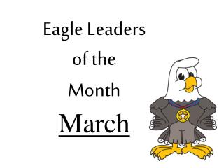 Eagle Leaders  of the  Month March