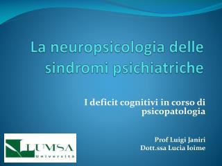 La neuropsicologia delle sindromi psichiatriche
