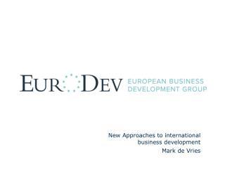 New Approaches to  international business development Mark  de  Vries
