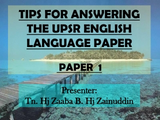 TIPS ON ANSWERING THE UPSR ENGLISH LANGUAGE PAPER