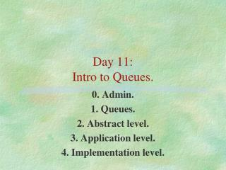 Day 11: Intro to Queues.