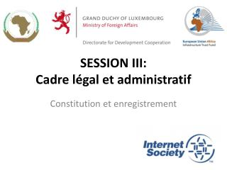 SESSION III: Cadre légal et administratif