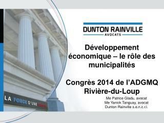 Développement économique – le rôle des municipalités Congrès 2014 de l'ADGMQ Rivière-du-Loup