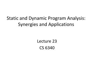 Static and Dynamic Program Analysis: Synergies and Applications