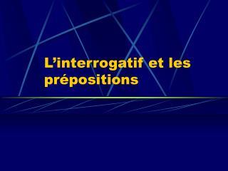 L'interrogatif et les prépositions