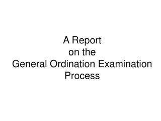 A Report on the General Ordination Examination Process