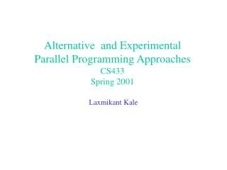 Alternative  and Experimental  Parallel Programming Approaches CS433 Spring 2001