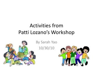Activities from  Patti Lozano's Workshop