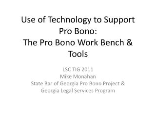 Use of Technology to Support Pro Bono: The Pro Bono Work Bench & Tools