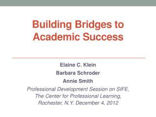Building Bridges to  Academic Success
