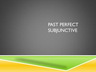 Past Perfect Subjunctive