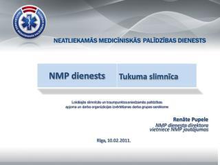 Renāte Pupele NMP dienesta  direktora vietniece NMP jautājumos  Rīga ,  10.02.2011 .