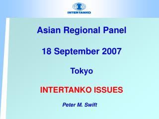 Asian Regional Panel 18 September 2007 Tokyo INTERTANKO ISSUES