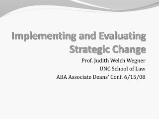 Implementing and Evaluating Strategic Change