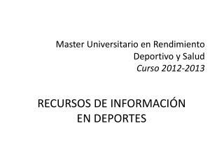 Master Universitario en Rendimiento Deportivo y Salud Curso 2012-2013