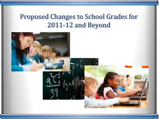 Proposed Changes to School Grades for   2011-12 and Beyond