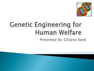 Genetic Engineering for Human Welfare