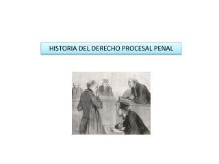 HISTORIA DEL DERECHO PROCESAL PENAL