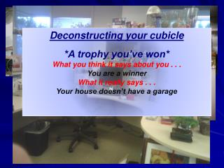 Deconstructing your cubicle *A trophy you�ve won* What you think it says about you . . .