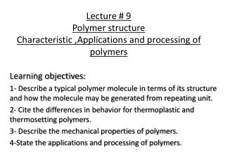 Lecture # 9 Polymer structure  Characteristic ,Applications and processing of polymers