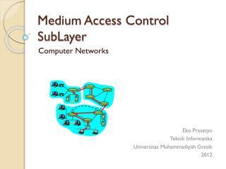 Medium Access Control  SubLayer