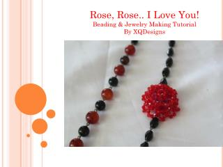 Rose, Rose.. I Love You! Beading & Jewelry Making Tutorial By  XQDesigns