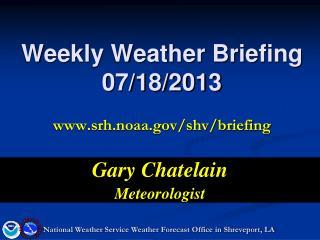 Weekly Weather Briefing 07/18/2013 srh.noaa/shv/briefing