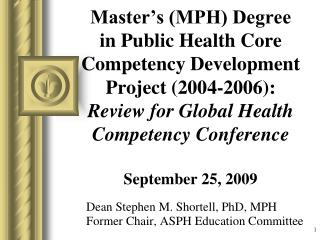 Master s MPH Degree in Public Health Core Competency Development Project 2004-2006:   Review for Global Health Competenc