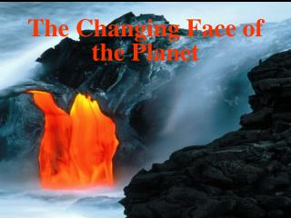 The Changing Face of the Planet