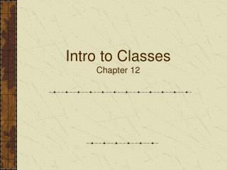 Intro to Classes Chapter 12