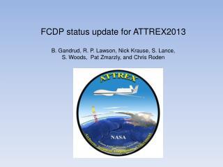 FCDP status update for ATTREX2013 B. Gandrud, R. P. Lawson, Nick Krause, S. Lance,